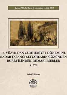 14. Yüzyıldan Cumhuriyet Dönemine Kadar Yabancı Seyyahların Gözünden Bursa İlindeki Mimari Eserler