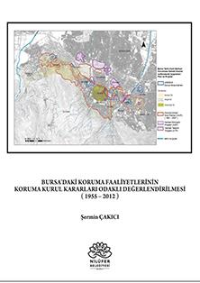 Bursa'daki Koruma Faaliyetlerinin Koruma Kurul Kararları Odaklı Değerlendirilmesi (1955-2012)