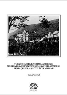 Türkiye Cumhuriyeti Mimarlığının Modernleşme Sürecinde Mimar Gulio Mongeri: Bursa Çelik Palas Oteli