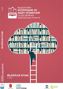 Belediyelerin Kütüphane ve Arşiv Hizmetleri Uluslararası Sempozyumu-Bildiriler Kitabı